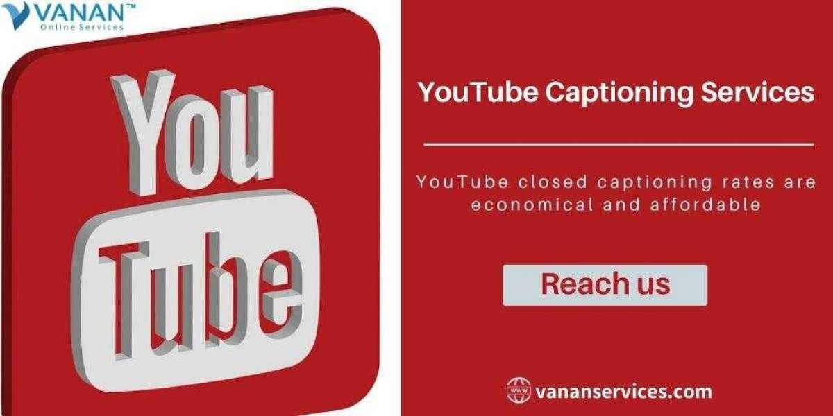 Why Youtube Captioning  Services are Essential for Today's World ?