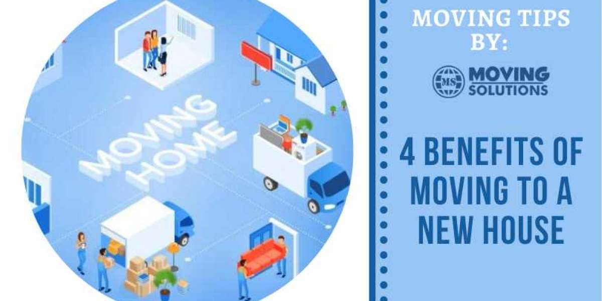 4 Benefits Of Moving To A New House