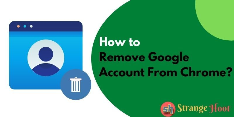 How to Remove Google Account From Chrome? - Strange Hoot
