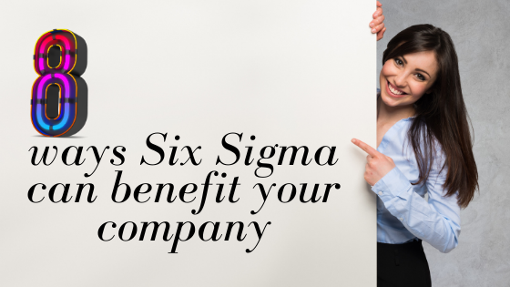 8 ways Six Sigma certification can benefit your company